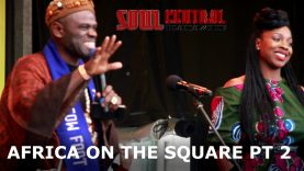 Africa on the Square Pt2 #LIVE With Soul Central Magazine @Soulcentralmag