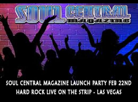 Soul Central Magazine Launch Party Feb 22nd Hard Rock Live on the Strip @Soulcentralmag