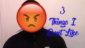 3 THINGS I  DON'T LIKE!!!