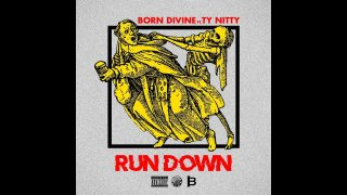 """RUN DOWN"" BORN DIVINE FEATURING TY NITTY (INFAMOUS MOBB)"