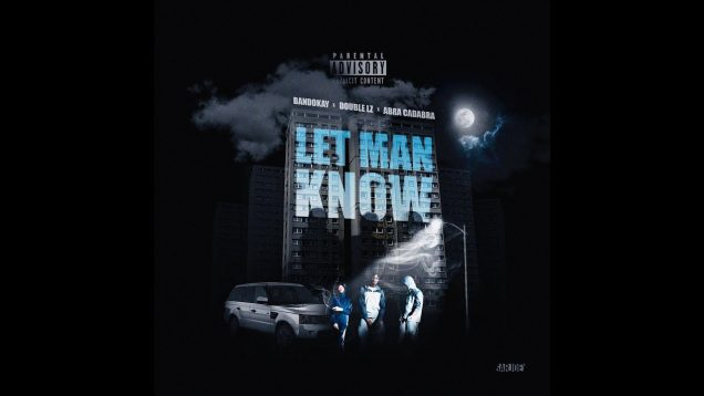 #OFB Bandokay X Double Lz X Abra Cadabra – Let Man Know