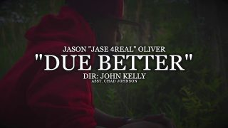 """DUE BETTER"" – JASON ""JASE4REAL"" OLIVER (OFFICIAL VIDEO)"